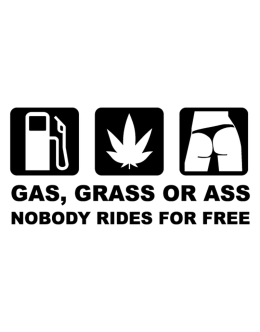 Gas Grass or Ass Nobody Rides for free Decal